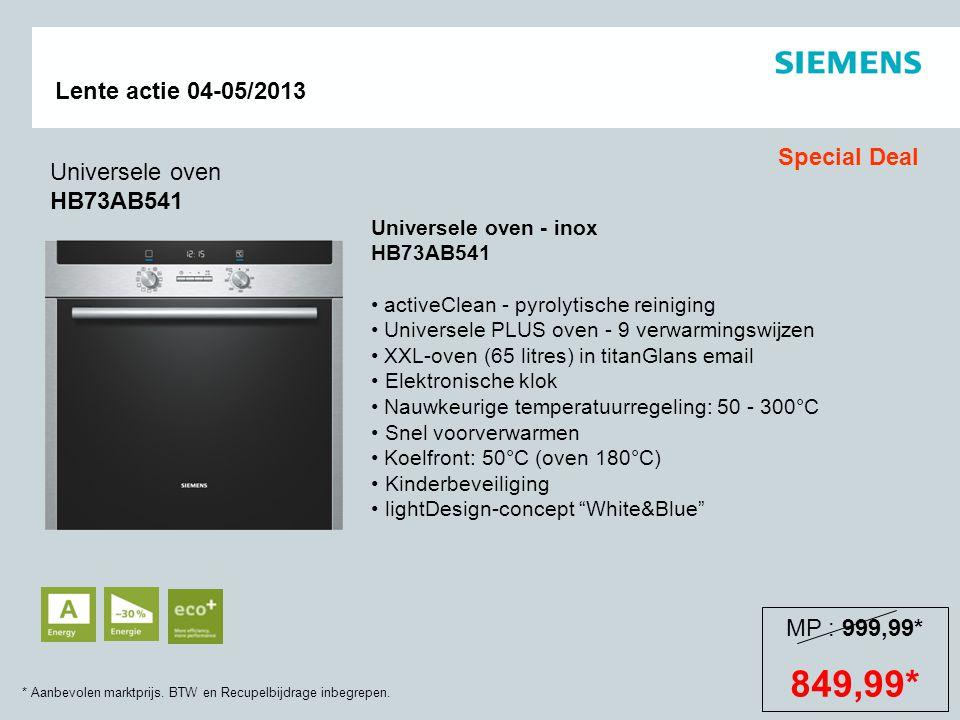 * Aanbevolen marktprijs. BTW en Recupelbijdrage inbegrepen. Lente actie 04-05/2013 MP : 999,99* 849,99* Universele oven - inox HB73AB541 activeClean -