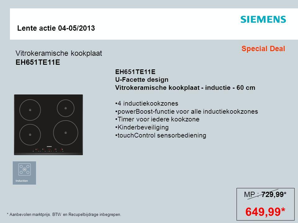 * Aanbevolen marktprijs. BTW en Recupelbijdrage inbegrepen. Lente actie 04-05/2013 EH651TE11E U-Facette design Vitrokeramische kookplaat - inductie -