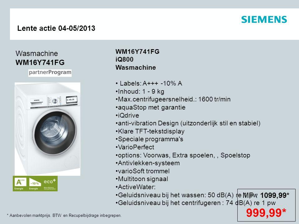* Aanbevolen marktprijs. BTW en Recupelbijdrage inbegrepen. Lente actie 04-05/2013 Wasmachine WM16Y741FG WM16Y741FG iQ800 Wasmachine Labels: A+++ -10%