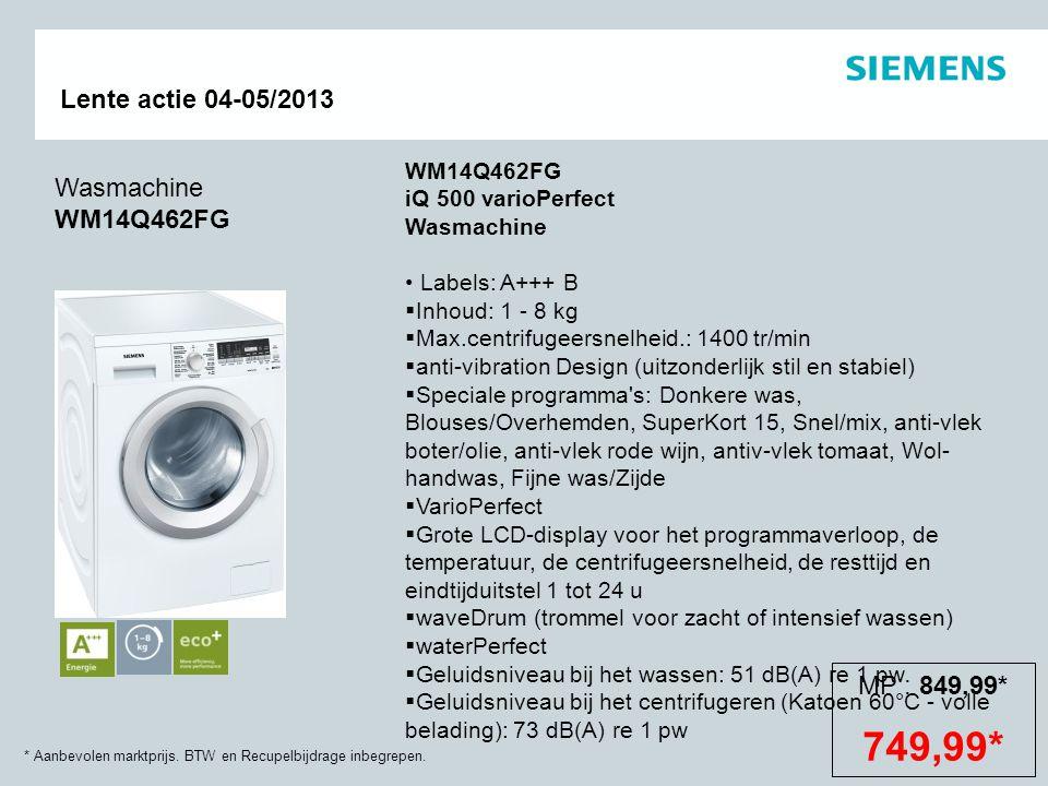 * Aanbevolen marktprijs. BTW en Recupelbijdrage inbegrepen. Lente actie 04-05/2013 Wasmachine WM14Q462FG WM14Q462FG iQ 500 varioPerfect Wasmachine Lab