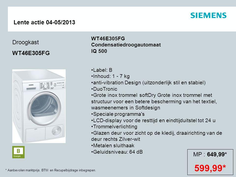 * Aanbevolen marktprijs. BTW en Recupelbijdrage inbegrepen. Lente actie 04-05/2013 Droogkast WT46E305FG WT46E305FG Condensatiedroogautomaat IQ 500 Lab