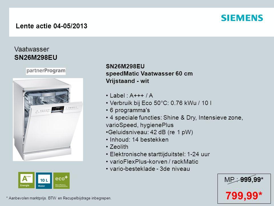 * Aanbevolen marktprijs. BTW en Recupelbijdrage inbegrepen. Lente actie 04-05/2013 SN26M298EU speedMatic Vaatwasser 60 cm Vrijstaand - wit Label : A++