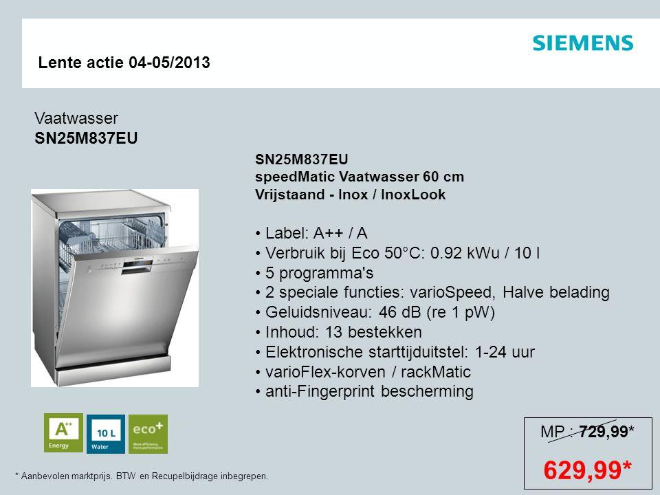 * Aanbevolen marktprijs. BTW en Recupelbijdrage inbegrepen. Lente actie 04-05/2013 SN25M837EU speedMatic Vaatwasser 60 cm Vrijstaand - Inox / InoxLook