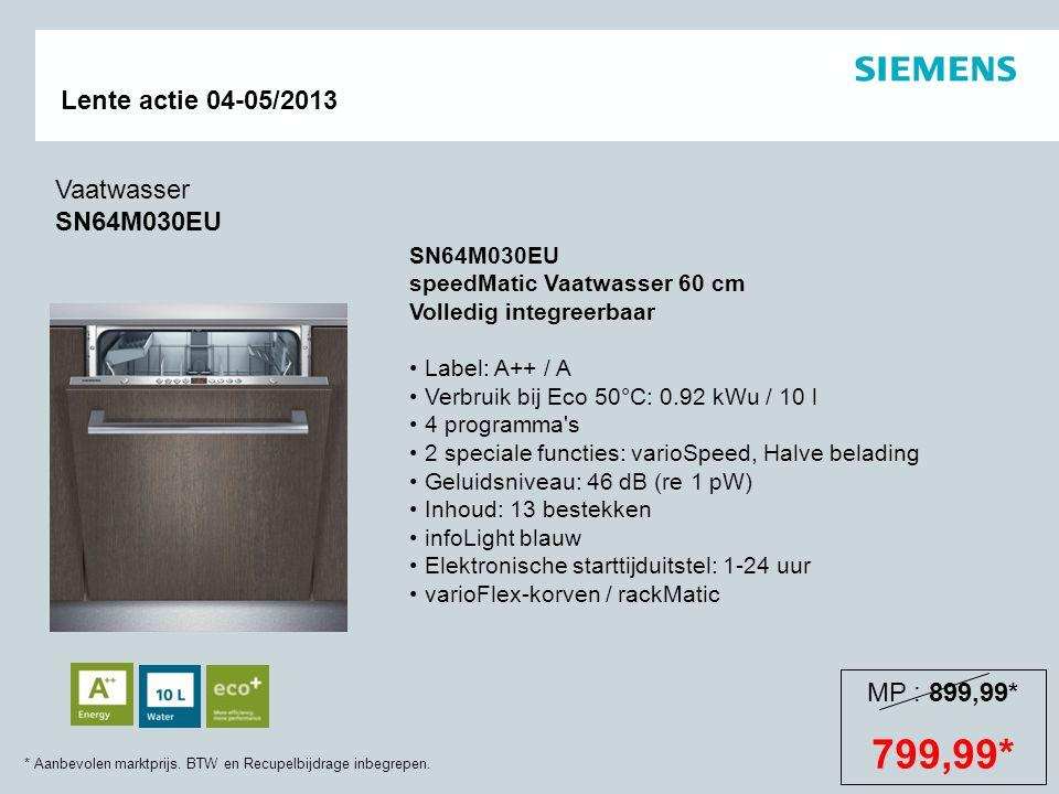 * Aanbevolen marktprijs. BTW en Recupelbijdrage inbegrepen. Lente actie 04-05/2013 SN64M030EU speedMatic Vaatwasser 60 cm Volledig integreerbaar Label