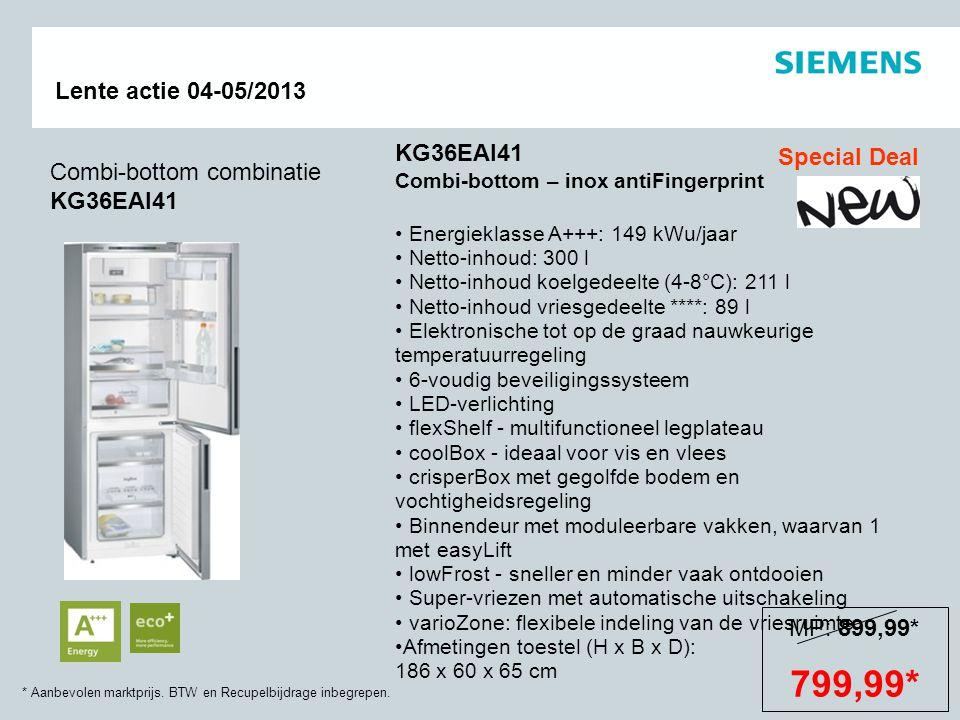 * Aanbevolen marktprijs. BTW en Recupelbijdrage inbegrepen. Lente actie 04-05/2013 Combi-bottom combinatie KG36EAI41 KG36EAI41 Combi-bottom – inox ant