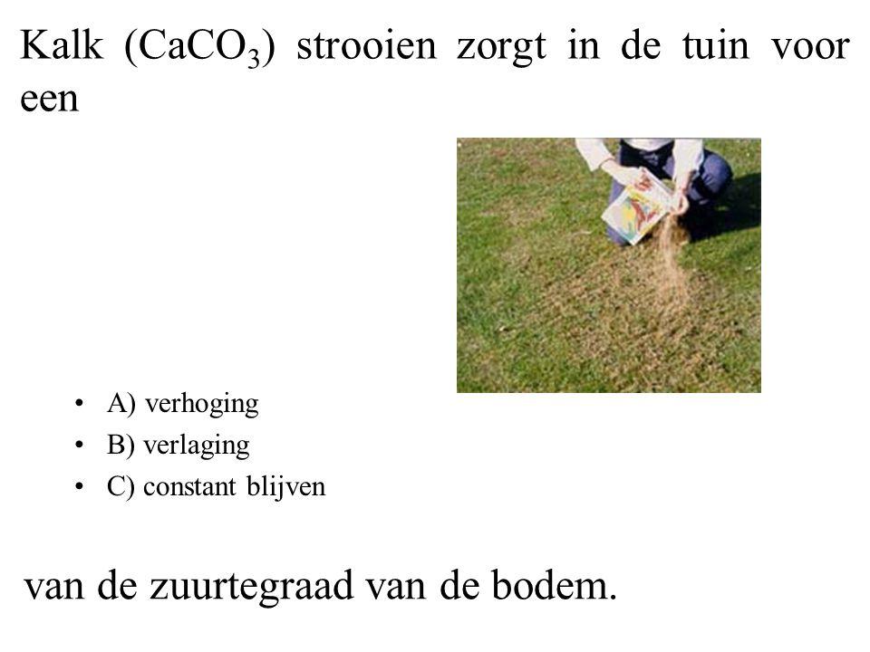 Kalk (CaCO 3 ) strooien zorgt in de tuin voor een van de zuurtegraad van de bodem. A) verhoging B) verlaging C) constant blijven