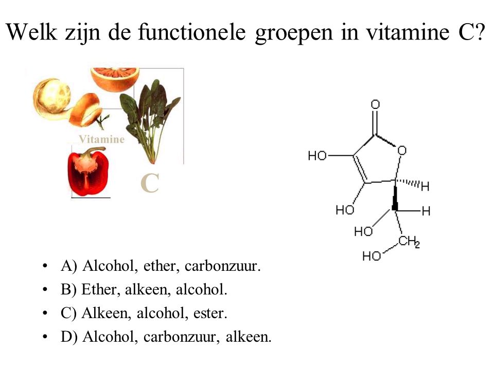 Welk zijn de functionele groepen in vitamine C? A) Alcohol, ether, carbonzuur. B) Ether, alkeen, alcohol. C) Alkeen, alcohol, ester. D) Alcohol, carbo