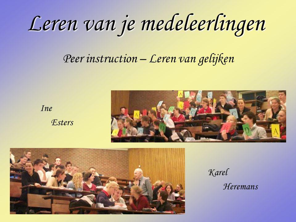 Leren van je medeleerlingen Peer instruction – Leren van gelijken Ine Esters Karel Heremans
