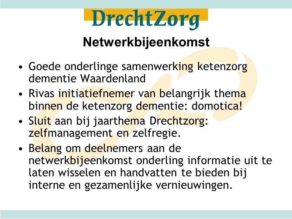 Netwerkbijeenkomst Goede onderlinge samenwerking ketenzorg dementie Waardenland Rivas initiatiefnemer van belangrijk thema binnen de ketenzorg dementie: domotica.