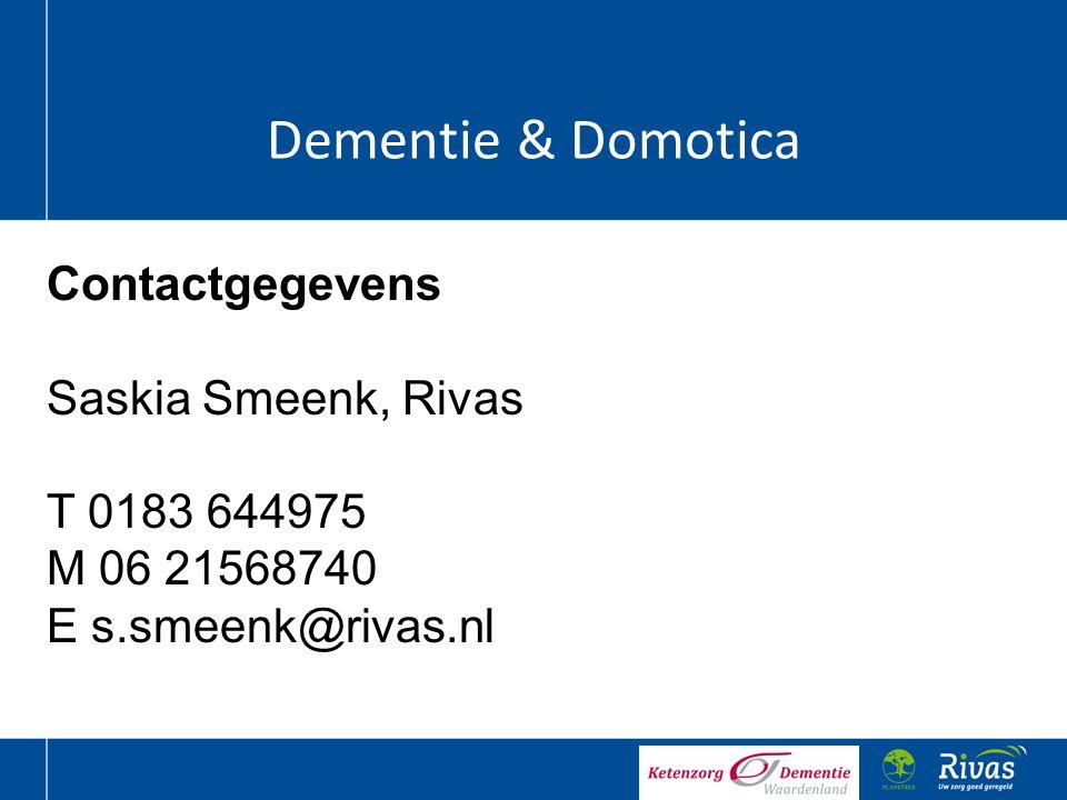 Dementie & Domotica Contactgegevens Saskia Smeenk, Rivas T 0183 644975 M 06 21568740 E s.smeenk@rivas.nl