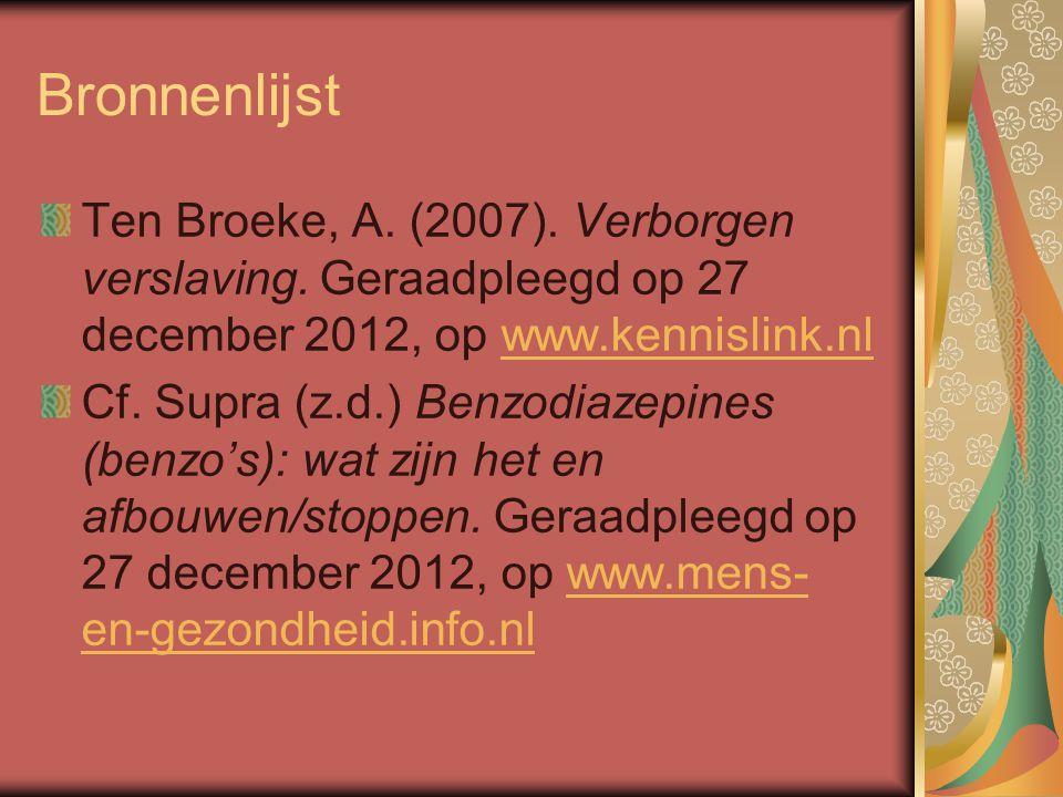 Bronnenlijst Ten Broeke, A. (2007). Verborgen verslaving. Geraadpleegd op 27 december 2012, op www.kennislink.nlwww.kennislink.nl Cf. Supra (z.d.) Ben