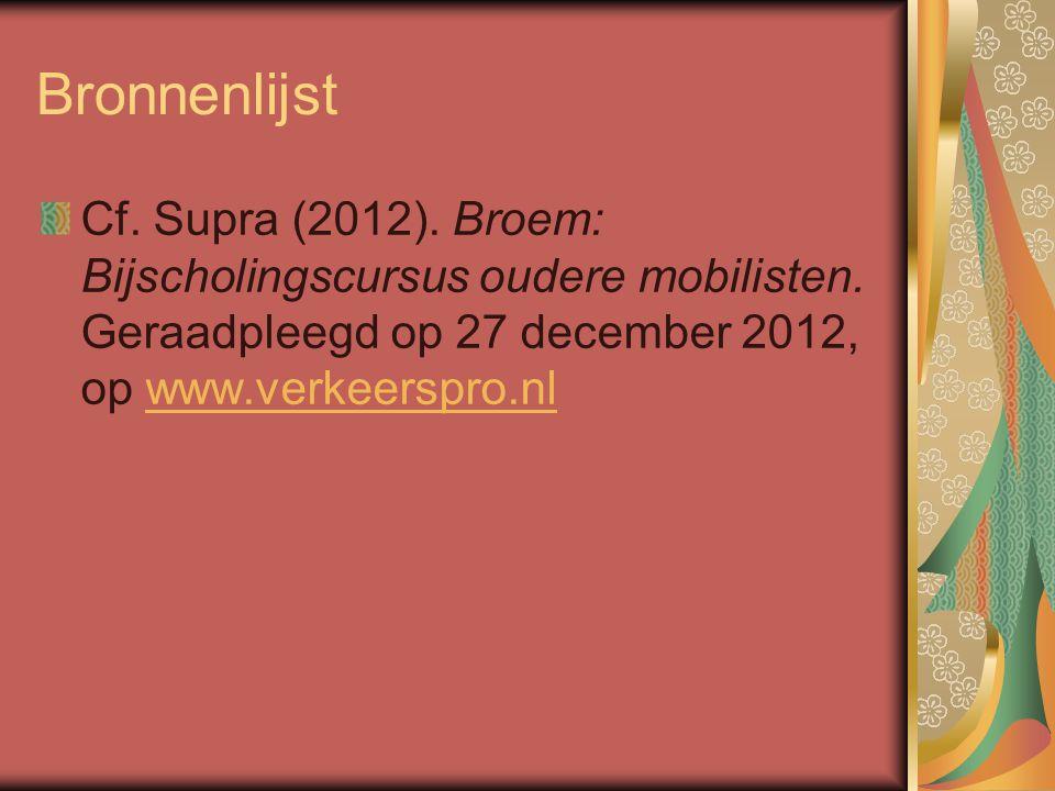 Bronnenlijst Cf. Supra (2012). Broem: Bijscholingscursus oudere mobilisten. Geraadpleegd op 27 december 2012, op www.verkeerspro.nlwww.verkeerspro.nl