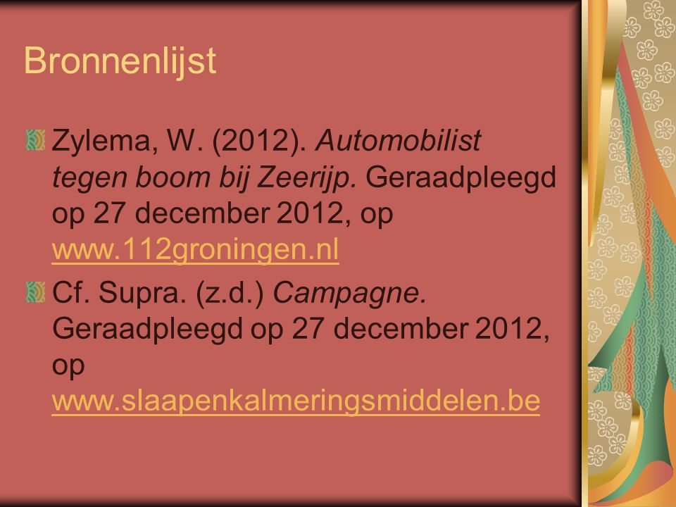 Bronnenlijst Zylema, W. (2012). Automobilist tegen boom bij Zeerijp. Geraadpleegd op 27 december 2012, op www.112groningen.nl www.112groningen.nl Cf.