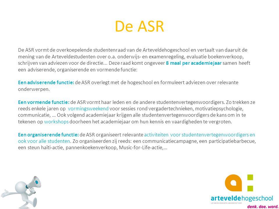 De ASR De ASR vormt de overkoepelende studentenraad van de Arteveldehogeschool en vertaalt van daaruit de mening van de Arteveldestudenten over o.a. o