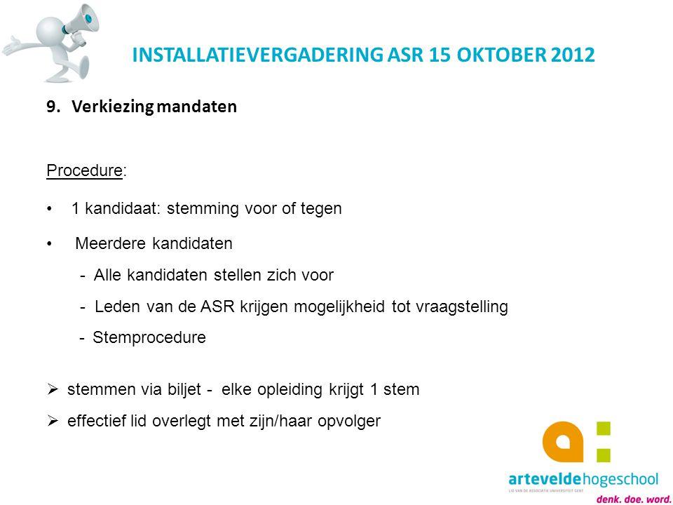INSTALLATIEVERGADERING ASR 15 OKTOBER 2012 9.Verkiezing mandaten Procedure: 1 kandidaat: stemming voor of tegen Meerdere kandidaten - Alle kandidaten