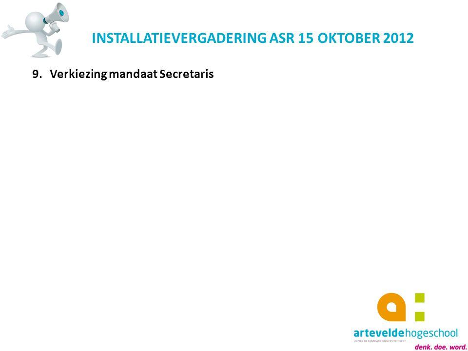 INSTALLATIEVERGADERING ASR 15 OKTOBER 2012 9.Verkiezing mandaat Secretaris