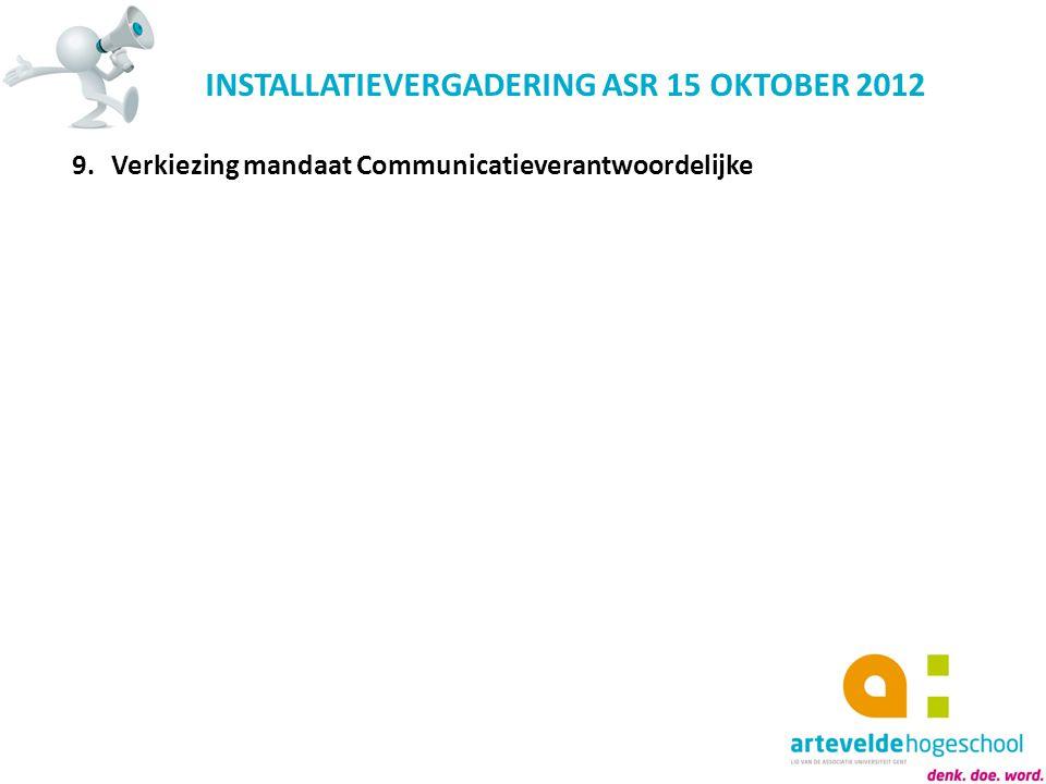 INSTALLATIEVERGADERING ASR 15 OKTOBER 2012 9.Verkiezing mandaat Communicatieverantwoordelijke