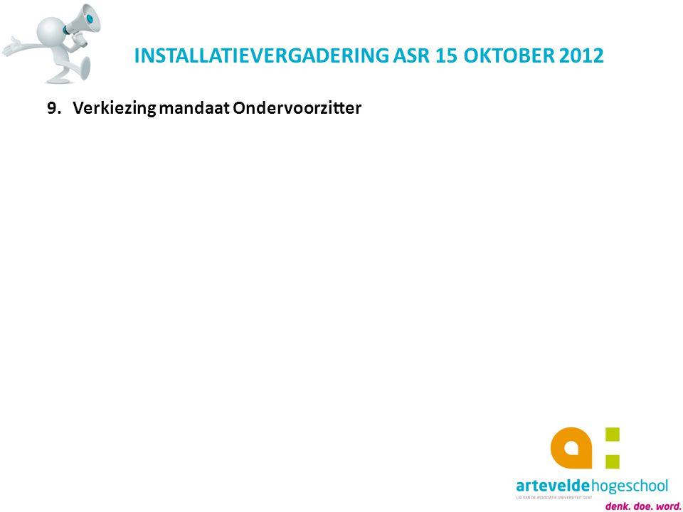 INSTALLATIEVERGADERING ASR 15 OKTOBER 2012 9.Verkiezing mandaat Ondervoorzitter