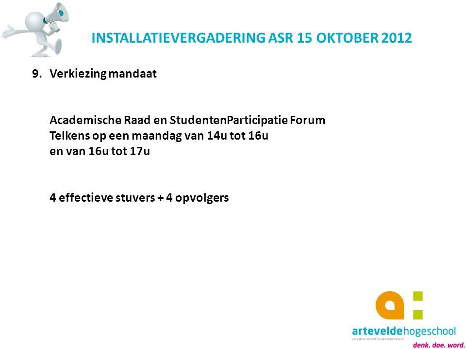 INSTALLATIEVERGADERING ASR 15 OKTOBER 2012 9.Verkiezing mandaat Academische Raad en StudentenParticipatie Forum Telkens op een maandag van 14u tot 16u