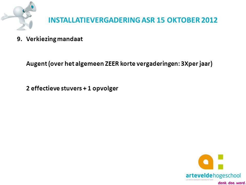 INSTALLATIEVERGADERING ASR 15 OKTOBER 2012 9.Verkiezing mandaat Augent (over het algemeen ZEER korte vergaderingen: 3Xper jaar) 2 effectieve stuvers +