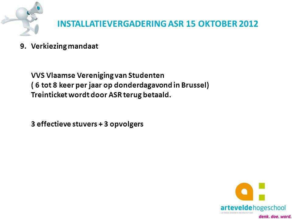INSTALLATIEVERGADERING ASR 15 OKTOBER 2012 9.Verkiezing mandaat VVS Vlaamse Vereniging van Studenten ( 6 tot 8 keer per jaar op donderdagavond in Brus