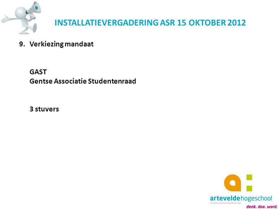 INSTALLATIEVERGADERING ASR 15 OKTOBER 2012 9.Verkiezing mandaat GAST Gentse Associatie Studentenraad 3 stuvers