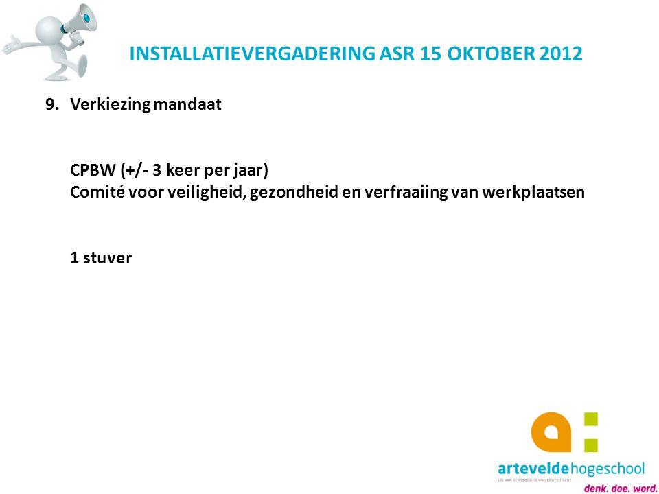 INSTALLATIEVERGADERING ASR 15 OKTOBER 2012 9.Verkiezing mandaat CPBW (+/- 3 keer per jaar) Comité voor veiligheid, gezondheid en verfraaiing van werkp