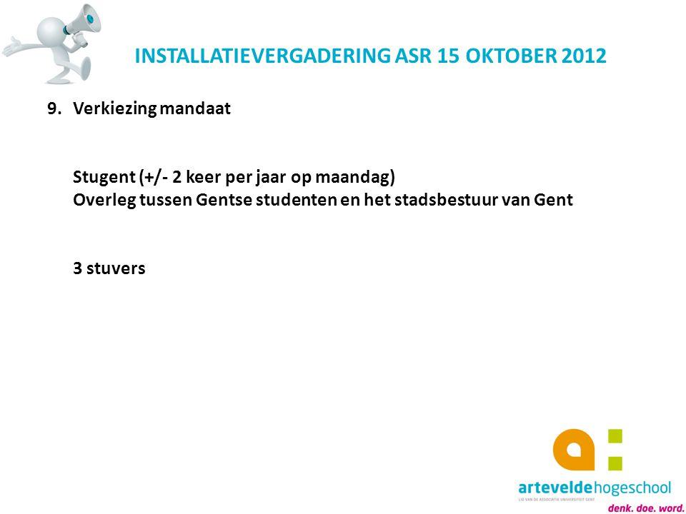 INSTALLATIEVERGADERING ASR 15 OKTOBER 2012 9.Verkiezing mandaat Stugent (+/- 2 keer per jaar op maandag) Overleg tussen Gentse studenten en het stadsb