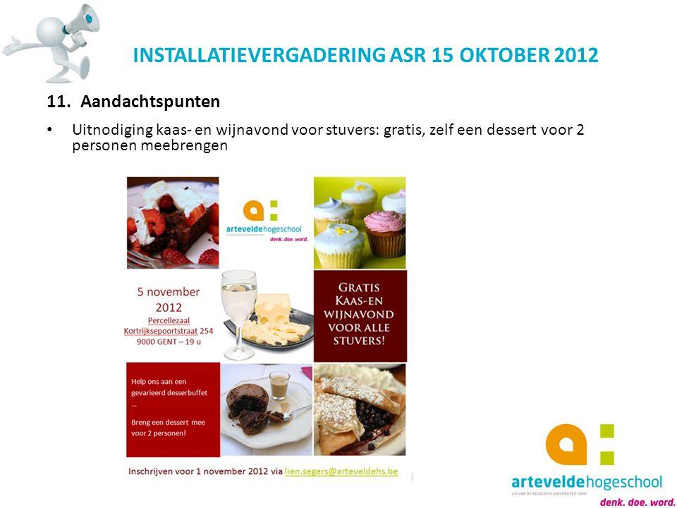 INSTALLATIEVERGADERING ASR 15 OKTOBER 2012 11.Aandachtspunten Uitnodiging kaas- en wijnavond voor stuvers: gratis, zelf een dessert voor 2 personen me