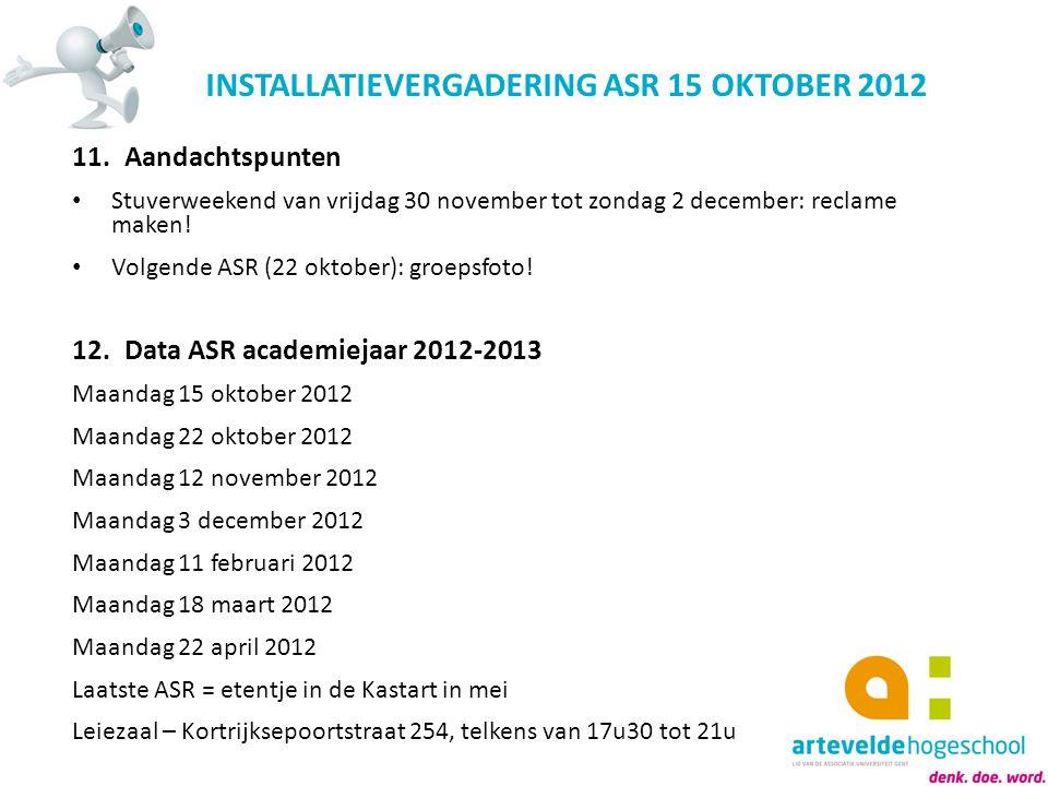 INSTALLATIEVERGADERING ASR 15 OKTOBER 2012 11.Aandachtspunten Stuverweekend van vrijdag 30 november tot zondag 2 december: reclame maken! Volgende ASR