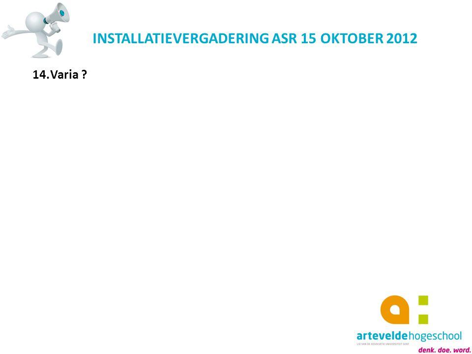 INSTALLATIEVERGADERING ASR 15 OKTOBER 2012 14.Varia ?