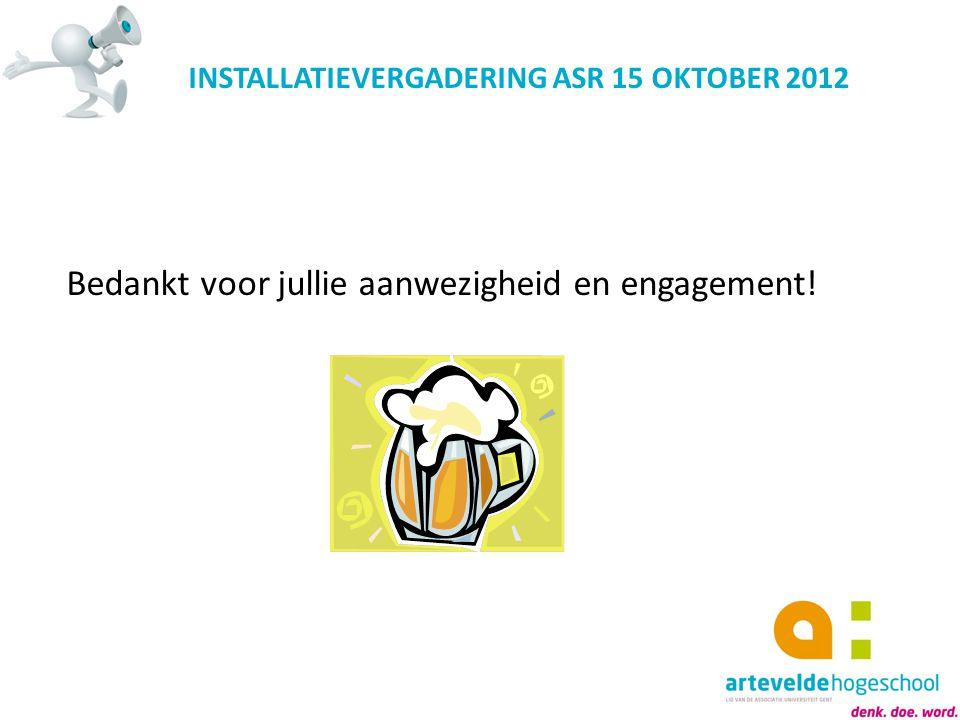 INSTALLATIEVERGADERING ASR 15 OKTOBER 2012 Bedankt voor jullie aanwezigheid en engagement!