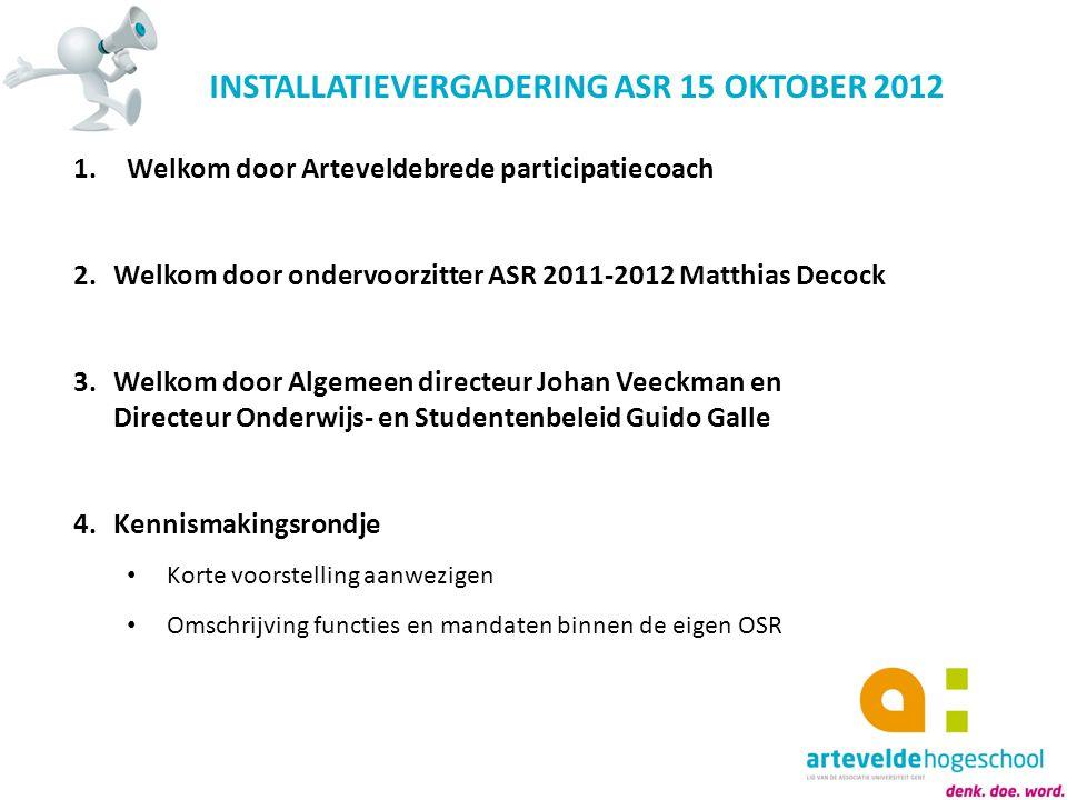 INSTALLATIEVERGADERING ASR 15 OKTOBER 2012 1.Welkom door Arteveldebrede participatiecoach 2.Welkom door ondervoorzitter ASR 2011-2012 Matthias Decock