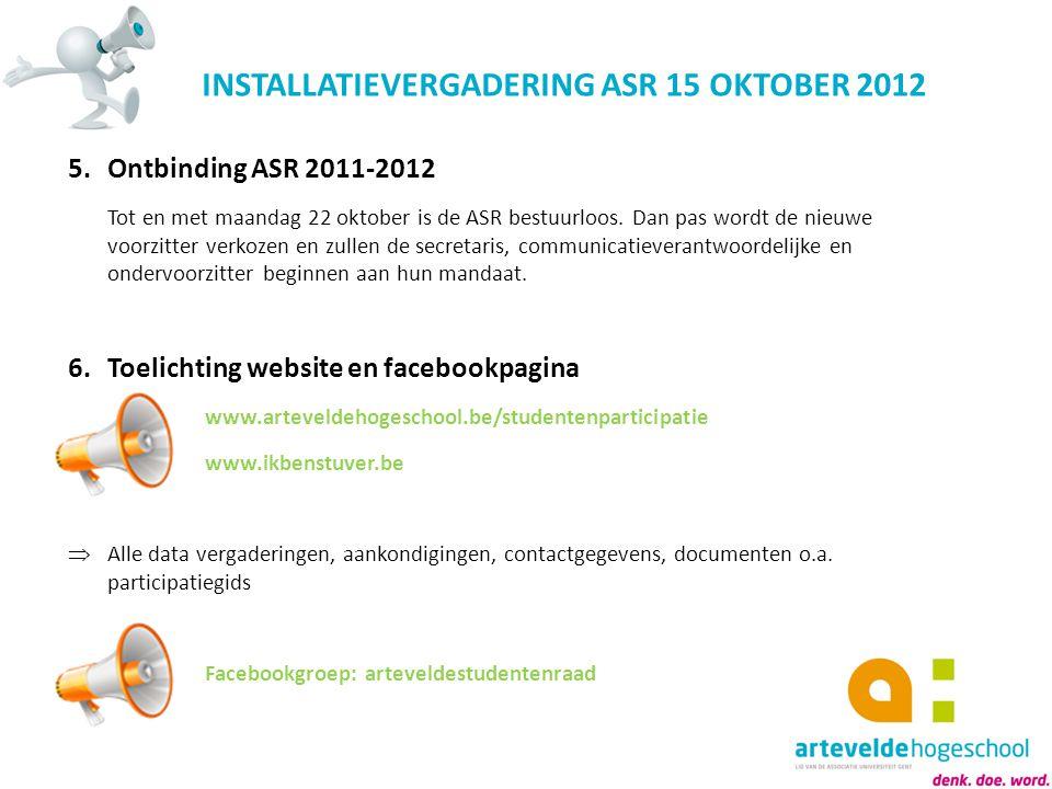 INSTALLATIEVERGADERING ASR 15 OKTOBER 2012 5.Ontbinding ASR 2011-2012 Tot en met maandag 22 oktober is de ASR bestuurloos. Dan pas wordt de nieuwe voo