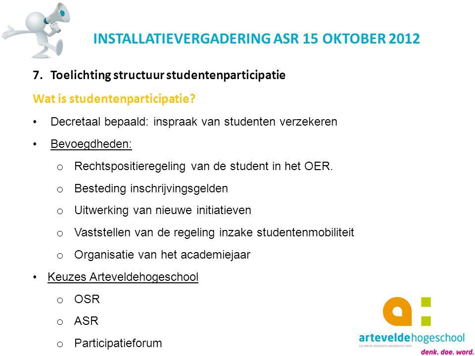 INSTALLATIEVERGADERING ASR 15 OKTOBER 2012 7.Toelichting structuur studentenparticipatie Wat is studentenparticipatie? Decretaal bepaald: inspraak van