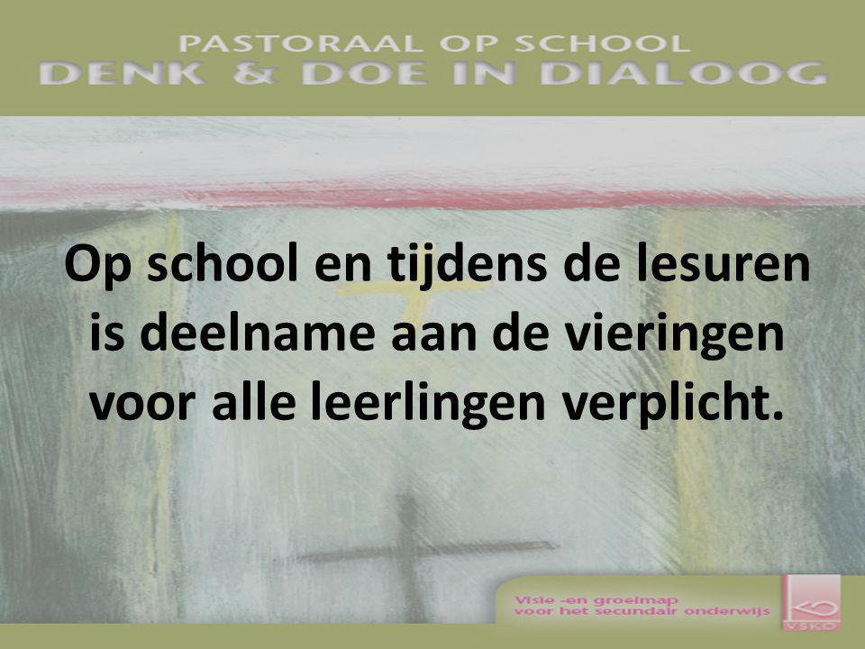 Op school en tijdens de lesuren is deelname aan de vieringen voor alle leerlingen verplicht.