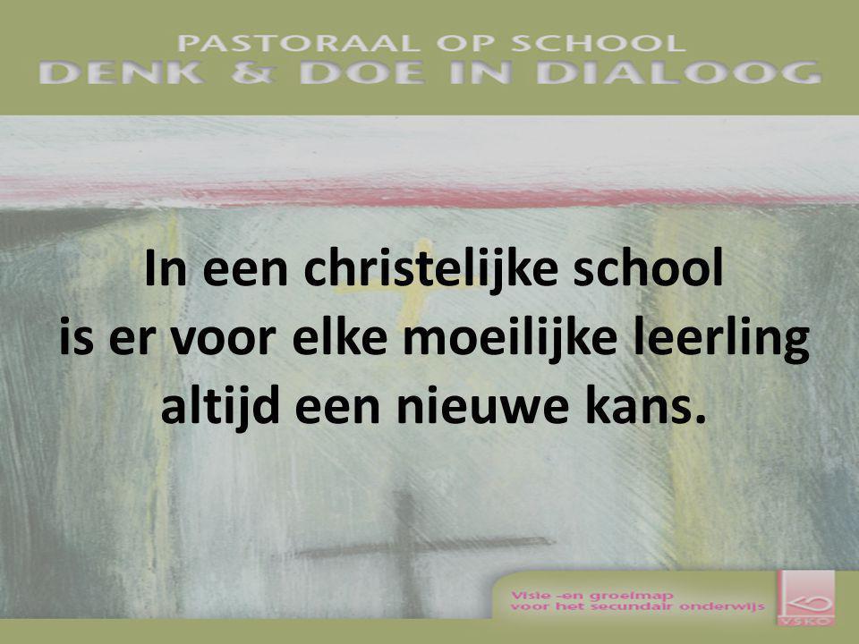 In een christelijke school is er voor elke moeilijke leerling altijd een nieuwe kans.