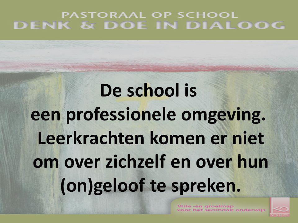 De school is een professionele omgeving. Leerkrachten komen er niet om over zichzelf en over hun (on)geloof te spreken.