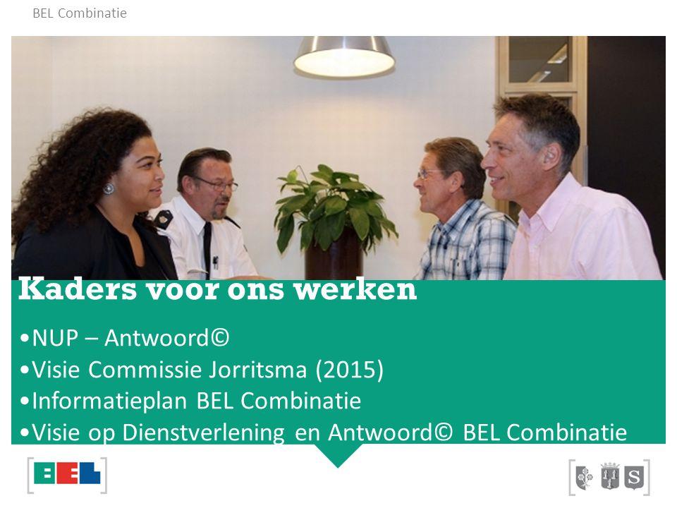 BEL Combinatie Kaders voor ons werken NUP – Antwoord© Visie Commissie Jorritsma (2015) Informatieplan BEL Combinatie Visie op Dienstverlening en Antwo