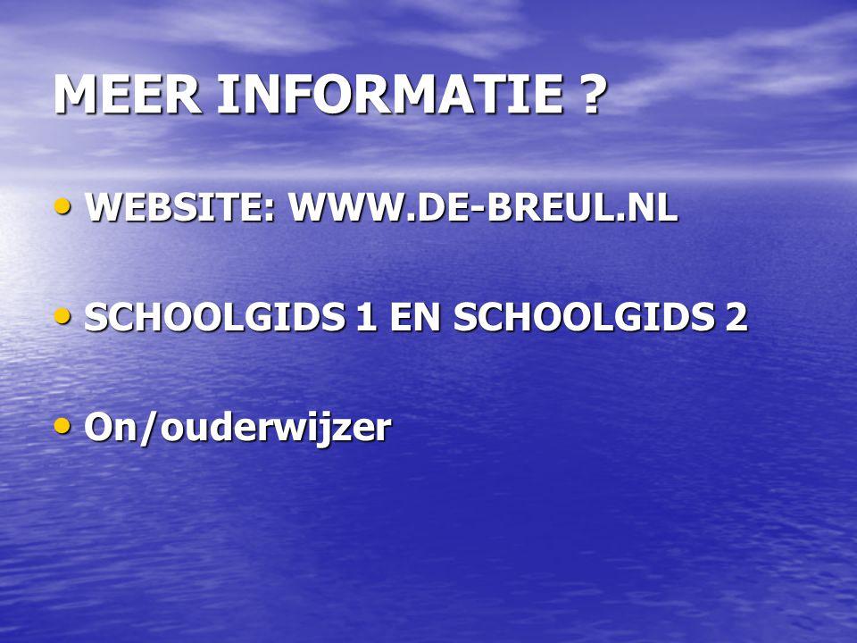 MEER INFORMATIE ? WEBSITE: WWW.DE-BREUL.NL WEBSITE: WWW.DE-BREUL.NL SCHOOLGIDS 1 EN SCHOOLGIDS 2 SCHOOLGIDS 1 EN SCHOOLGIDS 2 On/ouderwijzer On/ouderw