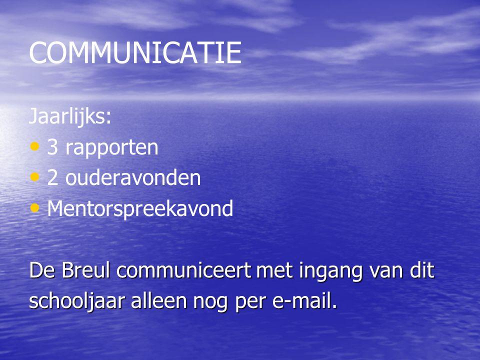 COMMUNICATIE Jaarlijks: 3 rapporten 2 ouderavonden Mentorspreekavond De Breul communiceert met ingang van dit schooljaar alleen nog per e-mail.