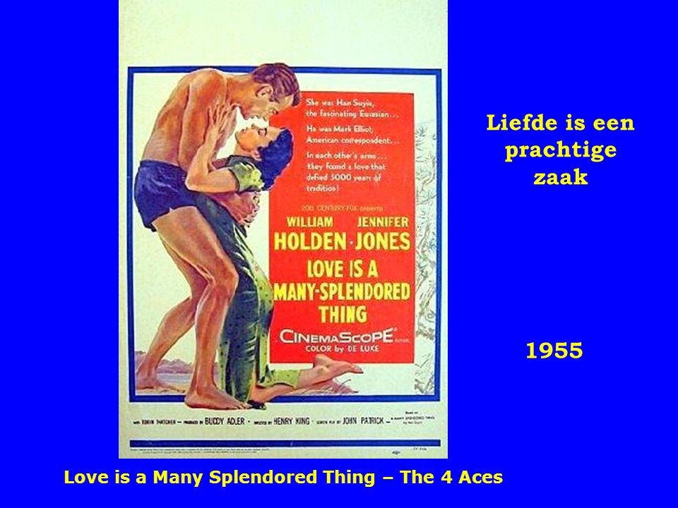 1955 Liefde is een prachtige zaak Love is a Many Splendored Thing – The 4 Aces