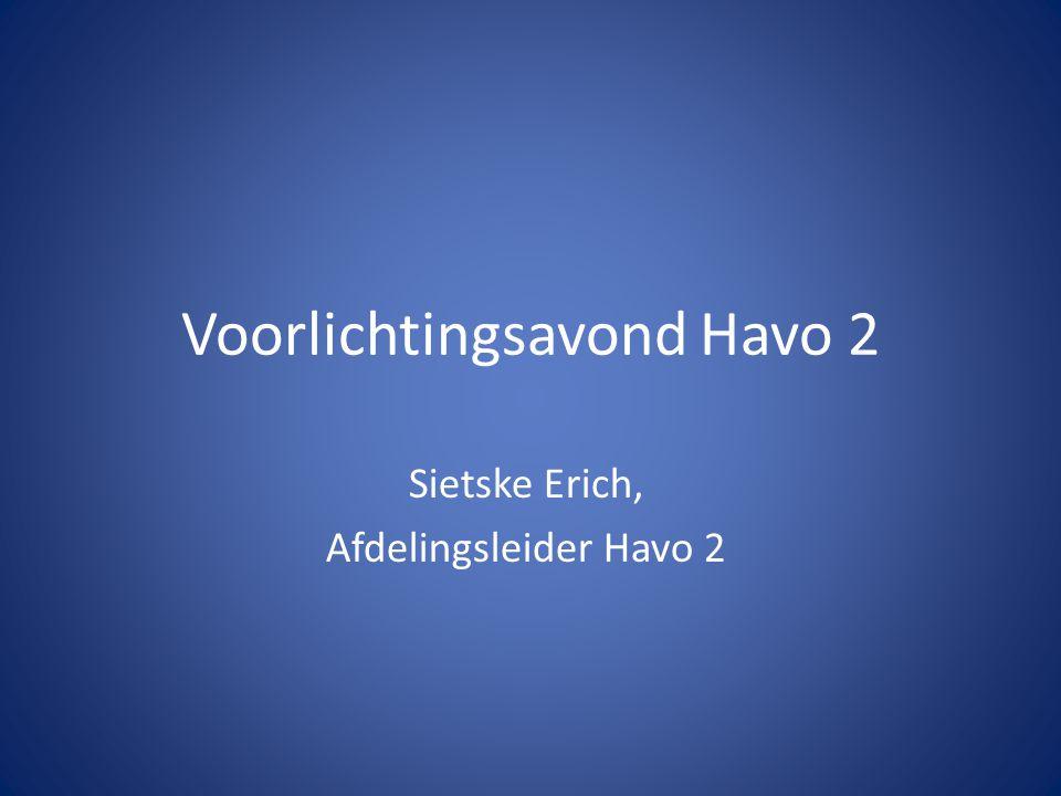 Voorlichtingsavond Havo 2 Sietske Erich, Afdelingsleider Havo 2