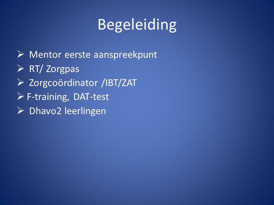 Begeleiding  Mentor eerste aanspreekpunt  RT/ Zorgpas  Zorgcoördinator /IBT/ZAT  F-training, DAT-test  Dhavo2 leerlingen