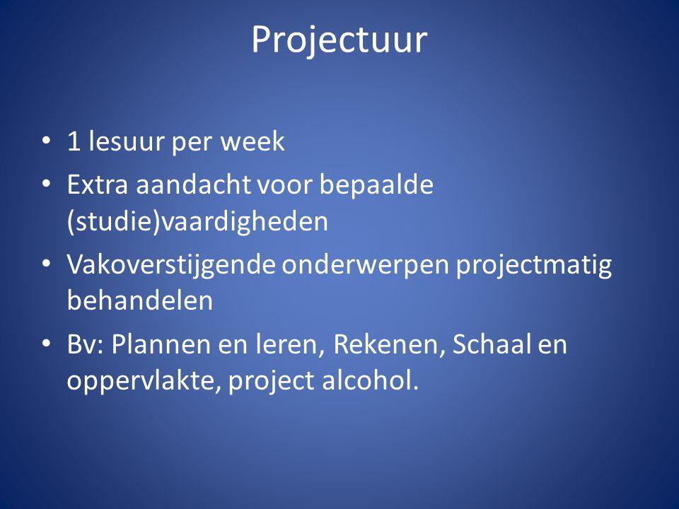Projectuur 1 lesuur per week Extra aandacht voor bepaalde (studie)vaardigheden Vakoverstijgende onderwerpen projectmatig behandelen Bv: Plannen en ler
