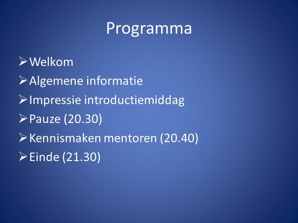 Programma  Welkom  Algemene informatie  Impressie introductiemiddag  Pauze (20.30)  Kennismaken mentoren (20.40)  Einde (21.30)