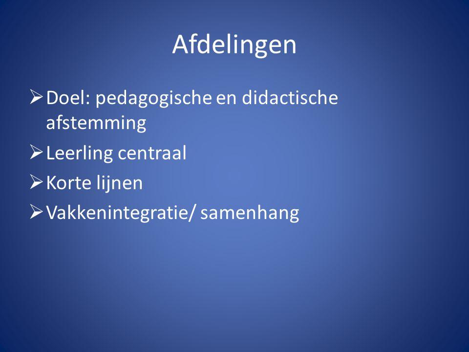 Afdelingen  Doel: pedagogische en didactische afstemming  Leerling centraal  Korte lijnen  Vakkenintegratie/ samenhang