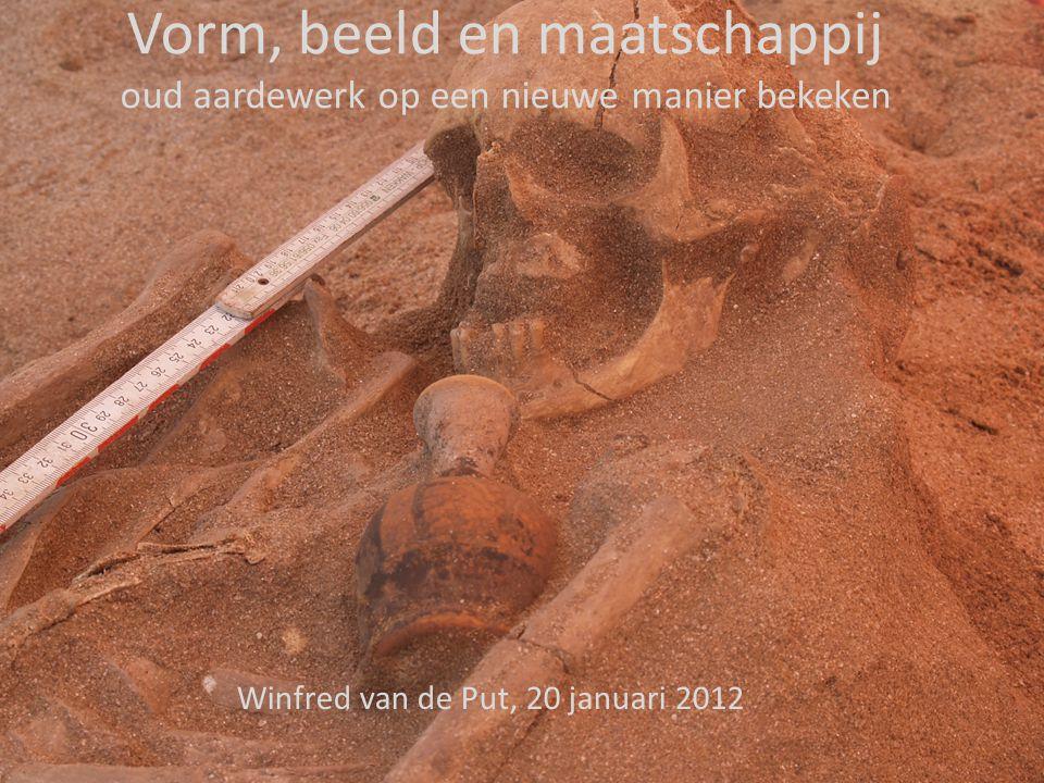 Vorm, beeld en maatschappij oud aardewerk op een nieuwe manier bekeken Winfred van de Put, 20 januari 2012