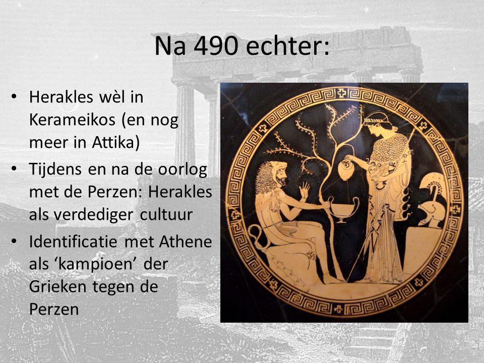 Na 490 echter: Herakles wèl in Kerameikos (en nog meer in Attika) Tijdens en na de oorlog met de Perzen: Herakles als verdediger cultuur Identificatie met Athene als 'kampioen' der Grieken tegen de Perzen