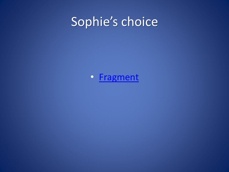 Sophie's choice Fragment